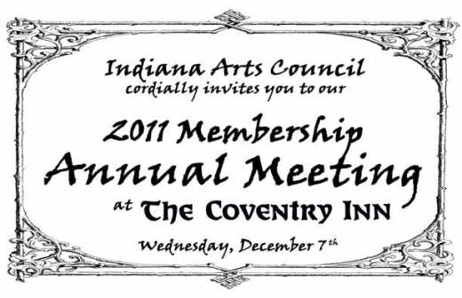 Indiana Arts Council cordially invites you to our 2011 Membership Meeting at the Coventry Inn Wednesday, December 7th.