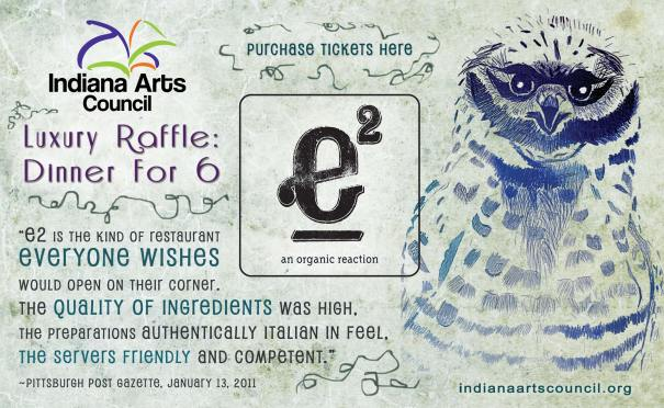 Indiana Arts Council Luxury Raffle: Dinner for 6 at Pittsburgh's e2 restaurant. For tickets call 724-465-2787 or email IndianaArtsCouncil@gmail.com